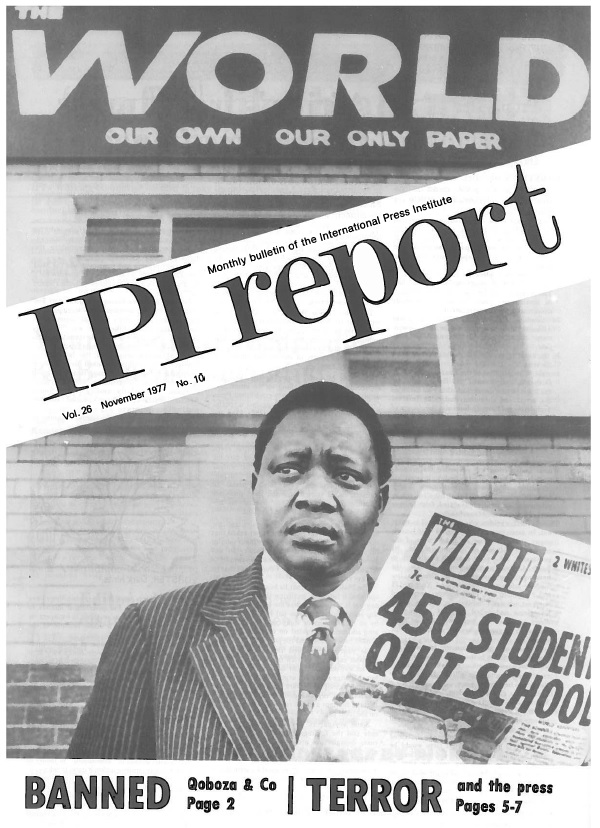IPI Report, November 1977. Cover story on South Africa's decision to ban the newspaper The World, published by IPI World Press Freedom Hero Percy Qoboza, during the heart of apartheid.