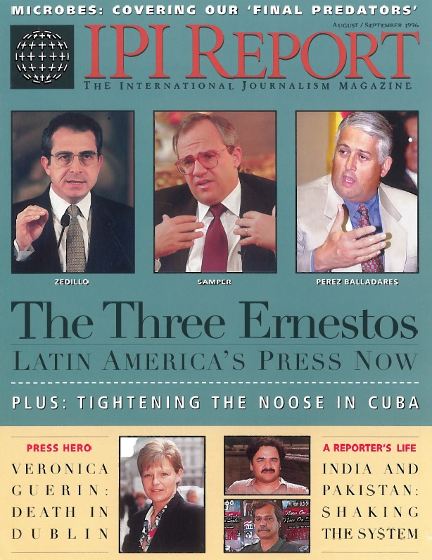 IPI Report, August/September 1996. The press in Latin America and the murder of IPI World Press Freedom Hero Veronica Guerin.
